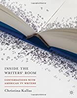 Inside the Writers' Room: Conversations With American TV Writers