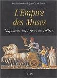 echange, troc Jean-Claude Bonnet, Collectif - L'empire des muses : Napoléon, les Arts et les Lettres