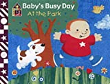 Baby's Busy Day at the Park (Egmont baby: 1-2 year) Stephen Holmes