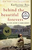 Katherine Boo Behind the Beautiful Forevers: Life, Death, and Hope in a Mumbai Undercity