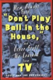 """Mom Always Said, """"Don't Play Ball in the House"""" (And Other Stuff We Learned from Tv) (0801987717) by Borgenicht, Joe"""