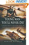 Young Man You'll Never Die: A World W...