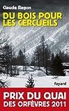 Du bois pour les cercueils : Prix du quai des orf�vres 2011 (Policier)