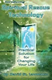 Introducing Spiritual Rescue Technology: A Practical Solution for Changing Your Life (Volume 1)