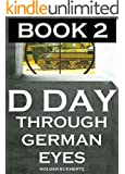 D DAY Through German Eyes BOOK 2 - More hidden stories from June 6th 1944