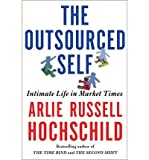 img - for By Arlie Russell Hochschild The Outsourced Self: Intimate Life in Market Times (1st Edition) book / textbook / text book