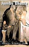 Jumbo Ghosts: The Dangerous Life of Elephants in the Zoo (1401012566) by Schmidt, Michael