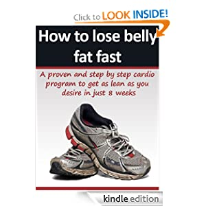 Free Kindle Book: How To Lose Belly Fat in 8 weeks: A step by step cardio program to burn off stubborn fat, by Howard Standring. Publication Date: May 12, 2012
