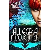 Allegra Fairweather: Paranormal Investigator   [Janni Nell]
