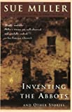 Inventing the Abbots and Other Stories (0060929979) by Miller, Sue