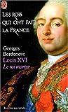 echange, troc Georges Bordonove - Louis XVI : Le roi-martyr