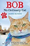 James Bowen Bob: No Ordinary Cat by Bowen, James Children's Edition (2013)