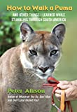 img - for How to Walk a Puma: And Other Things I Learned While Stumbling through South America book / textbook / text book