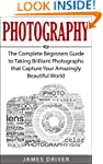 Photography: The Complete Beginners G...
