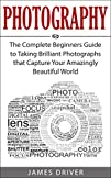 Photography: The Complete Beginners G…