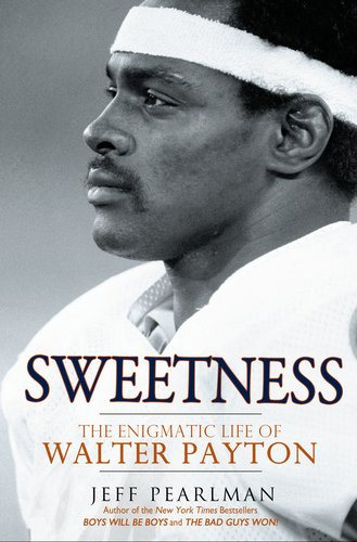 Sweetness: The Enigmatic Life of Walter Payton, Jeff Pearlman
