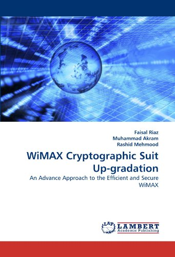 WiMAX Cryptographic Suit Up-gradation: An Advance Approach to the Efficient and Secure WiMAX PDF