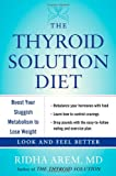 The Thyroid Solution Diet: Boost Your Sluggish Metabolism to Lose Weight