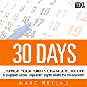 30 Days - Change Your Habits, Change Your Life: A Couple of Simple Steps Every Day to Create the Life You Want Hörbuch von Marc Reklau Gesprochen von: Derek Doepker