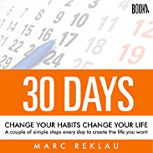 30 Days - Change Your Habits, Change Your Life: A Couple of Simple Steps Every Day to Create the Life You Want Audiobook by Marc Reklau Narrated by Derek Doepker