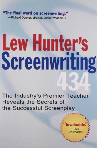 Lew Hunter's Screenwriting 434: The Industry's Top Teacher Reveals the Secrets of the Successful Screenplay