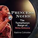 Princess Noire: The Tumultuous Reign of Nina Simone Audiobook by Nadine Cohodas Narrated by Lisa Renee Pitts