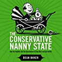 The Conservative Nanny State: How the Wealthy Use the Government to Stay Rich and Get Richer (       UNABRIDGED) by Dean Baker Narrated by Sandra Swafford