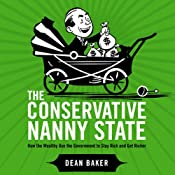 The Conservative Nanny State: How the Wealthy Use the Government to Stay Rich and Get Richer | [Dean Baker]