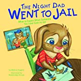 The Night Dad Went to Jail: What to Expect When Someone You Love Goes to Jail (Lifes Challenges)