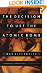 Decision to Use the Atomic Bomb, The