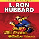 Wild Westerns Audio Collection, Volume 2 (       UNABRIDGED) by L. Ron Hubbard Narrated by R. F. Daley, Jim Meskimen, Martin Kove, Bruce Boxleitner, Bob Caso, Fred Tatasciore, Shannon Evans, Taron Lexton, Josh R. Thompson