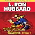 Wild Westerns Audio Collection, Volume 2 (       UNABRIDGED) by L. Ron Hubbard Narrated by R. F. Daley, Jim Meskimen, Martin Kove, Bruce Boxleitner, Bob Caso, Fred Tatasciore, Shannon Evans, Taron Lexton, Josh R. Thompson