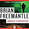 Charlie's Apprentice Audiobook by Brian Freemantle Narrated by Napoleon Ryan