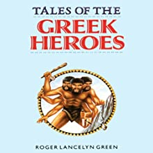 Tales of the Greek Heroes Audiobook by Roger Lancelyn Green Narrated by Edward Lewis