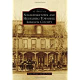 Schaefferstown and Heidelberg Township, Lebanon County (Images of America (Arcadia Publishing))