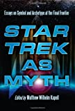 Star Trek as Myth: Essays on Symbol and Archetype at the Final Frontier