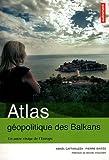 echange, troc Amaël Cattaruzza, Pierre Sintès - Atlas géopolitique des Balkans : Un autre visage de l'Europe