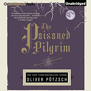 The Poisoned Pilgrim: The Hangman's Daughter, Book 4 | [Oliver Pötzsch, Lee Chadeayne (translator)]
