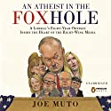 An Atheist in the FOXhole: A Liberal's Eight-Year Odyssey into the Heart of the Right-Wing Media (       UNABRIDGED) by Joe Muto Narrated by Joe Muto