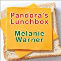 Pandora's Lunchbox: How Processed Food Took Over the American Meal (       UNABRIDGED) by Melanie Warner Narrated by Ann Marie Lee