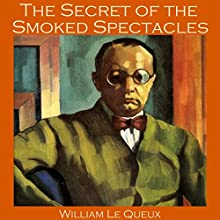 The Secret of the Smoked Spectacles (       UNABRIDGED) by William Le Queux Narrated by Cathy Dobson