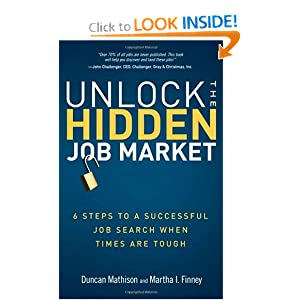 Unlock the Hidden Job Market: 6 Steps to a Successful Job Search When Times Are Tough Martha I. Finney