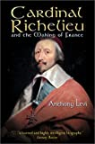 Cardinal Richelieu: And the Making of France (0786709316) by Levi, Anthony