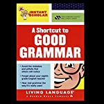 A Shortcut to Good Grammar (Instant Scholar Series) | Living Language