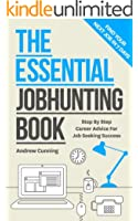 The Essential Job Hunting Book:  Step by Step Career Advice For Job Seekers