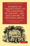 img - for Journal of Various Visits to the Kingdoms of Ashanti, Aku, and Dahomi, in Western Africa (Cambridge Library Collection - Religion) book / textbook / text book