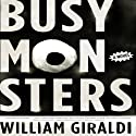 Busy Monsters: A Novel Audiobook by William Giraldi Narrated by Jeff Allin