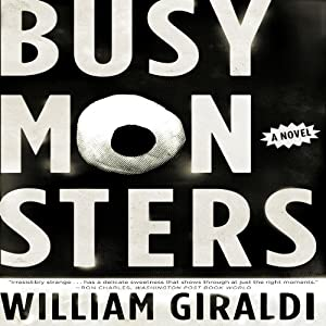 Busy Monsters: A Novel | [William Giraldi]