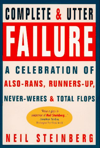 A Complete and Utter Failure:  A Celebration of Also-Rans, Runners-Up, Never-Weres & Total Flops PDF
