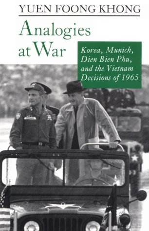Analogies at War: Korea, Munich, Dien Bien Phu, and the Vietnam Decisions of 1965